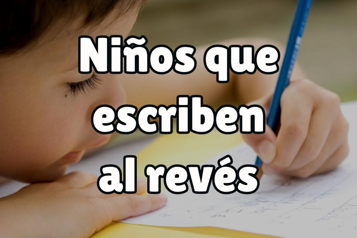 En este post te indicamos qué hacer si tu hijo escribe al revés