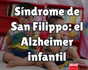 Síndrome de Sanfilippo, el Alzhéimer infantil